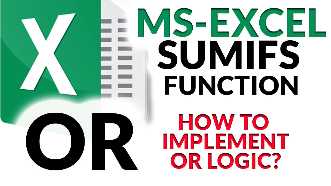 Excel SUMIFS Function: How to Implement OR Logic - [Download XLSX Work File to Follow Along]