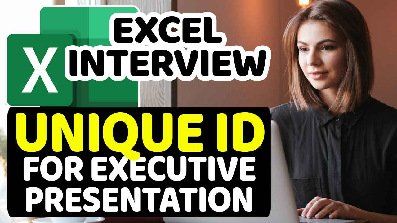 Excel Interview Questions: Create Unique ID for Executive Presentation