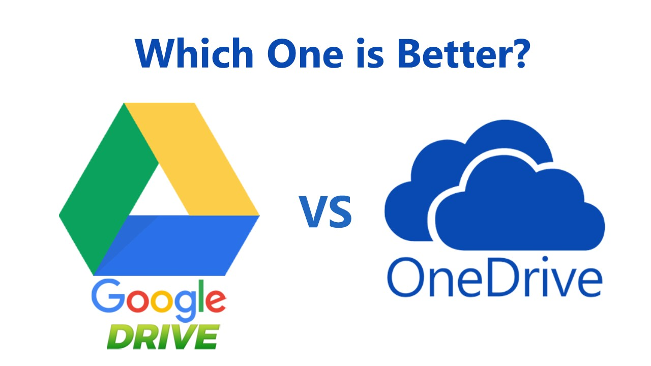 Google Drive vs OneDrive. Which one is better?
